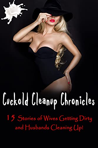 Cuckold Cleanup Chronicles by Raven Merlot
