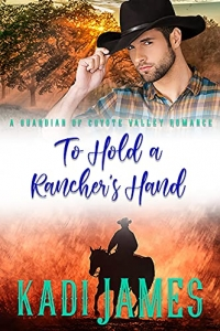 To Hold a Rancher's Hand by Kadi James